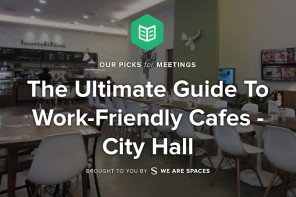 The Ultimate Guide To Work-Friendly Cafes – City Hall